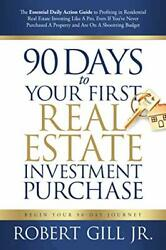 90 Days To Your First Real Estate Investment Purchase By Gill Jr. Robert Paandhellip