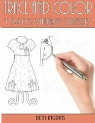 Trace And Color 1940's Vintage Dresses Fun Activity Book By Ingrias, Beth …