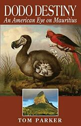 Dodo Destiny An American Eye On Mauritius By Parker Tom Paperback