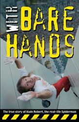 With Bare Hands The True Story Of Alain Robert, The Real-life Spiderman By R…