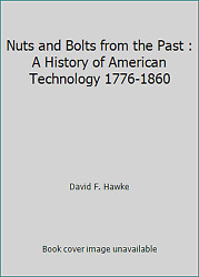 Nuts And Bolts From The Past A History Of American Technology 1776-1860