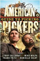 American Pickers Guide To Picking By Callaway, Libby,wolfe, Mike,fritz, Frank,c