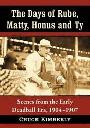 The Days Of Rube Matty Honus And Ty Scenes From The Early Deadball Era...