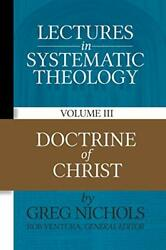 Lectures In Systematic Theology Doctrine Of Christ By Nichols Greg Paperback