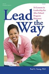 Lead The Way 24 Lessons In Leadership For After School Program Directors By…