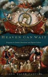 Heaven Can Wait Purgatory In Catholic Devotional And Popular Culture By Pasu…