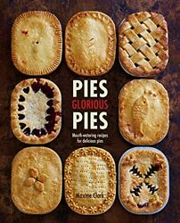 Pies Glorious Pies Mouth-watering Recipes For Delicious Pies By Clark Maxinandhellip