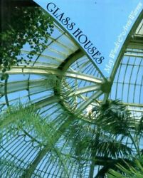 Glass Houses History Of Greenhouses, Conservatories And Orangeries By Woods,…