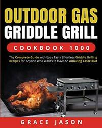 Outdoor Gas Griddle Grill Cookbook 1000 The Complete Guide With Easy Tasty E…