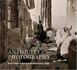 Antiquity And Photography Early Views Of Ancient Mediterranean Sites