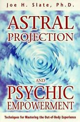 Astral Projection and Psychic Empowerment : Techniques for Mastering the...
