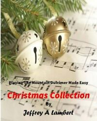 Playing The Mountain Dulcimer Made Easy Christmas Collection By Jeffrey Lambert