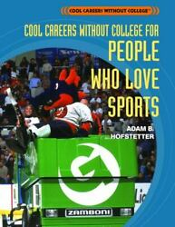 Cool Careers Without College for People Who Love Sports by Adam B. Hofstetter