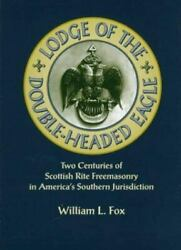Lodge Of The Double-headed Eagle Two Centuries Of Scottish Rite Freemasonry...