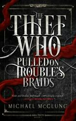 The Thief Who Pulled On Trouble's Braids By Michael Mcclung