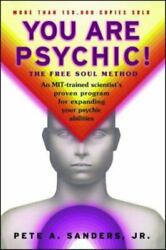You Are Psychic The Free Soul Method By Pete A. Sanders And Pete A....