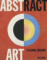 Abstract Art A Global History By Pepe Karmel 2020 Hardcover