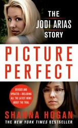 Picture Perfect The Jodi Arias Story - A Beautiful Photographer Her Mormon...