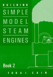 Building Simple Model Steam Engines Book 2 By Cain, Tubal Paperback