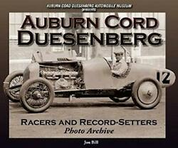 Auburn Cord Duesenberg Racers And Record-setters Photo Archive By Bill, Jon …
