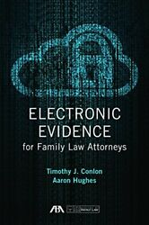 Electronic Evidence For Family Law Attorneys By Conlon, Timothy J.|hughes, Aa…
