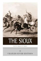 Native American Tribes The History And Culture Of The Sioux By Charles River…