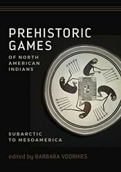 Prehistoric Games Of North American Indians Subarctic To Mesoamerica By Voor…