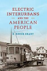 Electric Interurbans And The American People Railroads Past And Present By…
