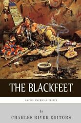 Native American Tribes The History Of The Blackfeet And The Blackfoot Confed…