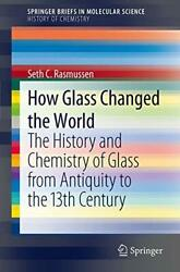 How Glass Changed The World The History And Chemistry Of Glass From Antiquit…