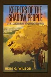 Keepers Of The Shadow People Life On A California Ranch With Undocumented...
