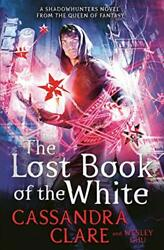 The Lost Book Of The White The Eldest Curses By Clare, Cassandra|chu, Wesle…