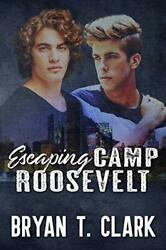 Escaping Camp Roosevelt Gay Romance By Clark, Bryan T. Paperback