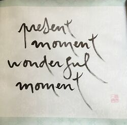 Thich Nhat Hanh Original Calligraphy - Present Moment Wonderful Moment Free Ship