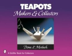 Teapots Makers And Collectors By Dona Z. Meilach