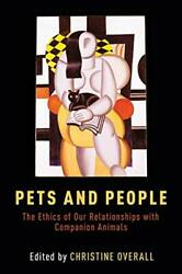 Pets And People The Ethics Of Our Relationships With Companion Animals By Ov…