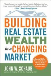 Building Real Estate Wealth in a Changing Market: Reap Large Profits from...