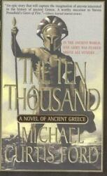 The Ten Thousand A Novel Of Ancient Greece By Ford Michael Curtis