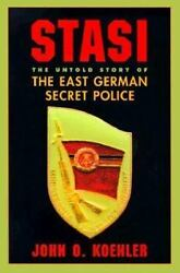 Stasi The Untold Story Of The East German Secret Police By John O. Koehler
