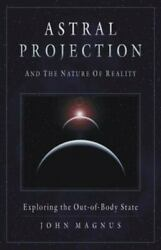 Astral Projection And the Nature of Reality: Exploring the Out of body State Ne
