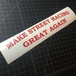 1- 6 Make Street Racing Great Again Vinyl Sticker Free And Fast Shipping