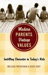 Modern Parents Vintage Values : Instilling Character in Today#x27;s Kids