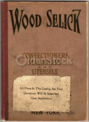 Wood And Selick New York Candy Confectionery Machinery Antique Sales Catalog 192