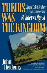 Theirs Was The Kingdom Lila And Dewitt Wallace And The Story Of The Readerand039s Di