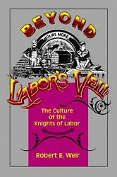 Beyond Labor's Veil The Culture Of The Knights Of Labor By Robert E. Weir Engl