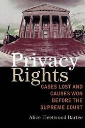 Privacy Rights: Cases Lost and Causes Won Before the Supreme Court by Alice Bart