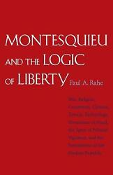 Montesquieu and the Logic of Liberty: War, Religion, Commerce, Cl