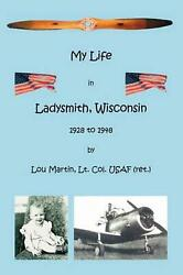 My Life In Ladysmith, Wisconsin 1928 To 1948 By Lou Martin English Paperback B