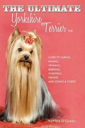 The Ultimate Yorkshire Terrier Book: Guide to Caring Raising Traini