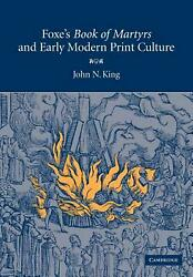 Foxe's 'book Of Martyrs' And Early Modern Print Culture By John N. King English